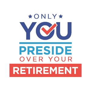 Only you preside over your retirement